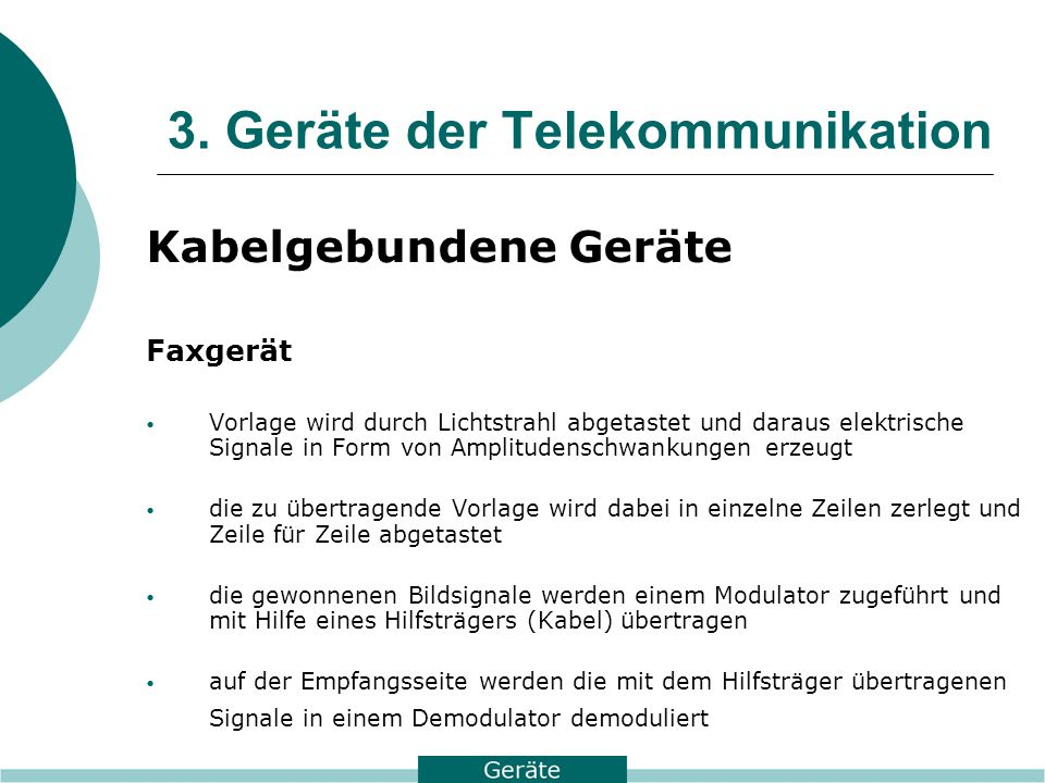 3. Geräte der Telekommunikation Kabelgebundene Geräte Faxgerät Vorlage wird durch Lichtstrahl abgetastet und daraus elektrische Signale in Form von Am
