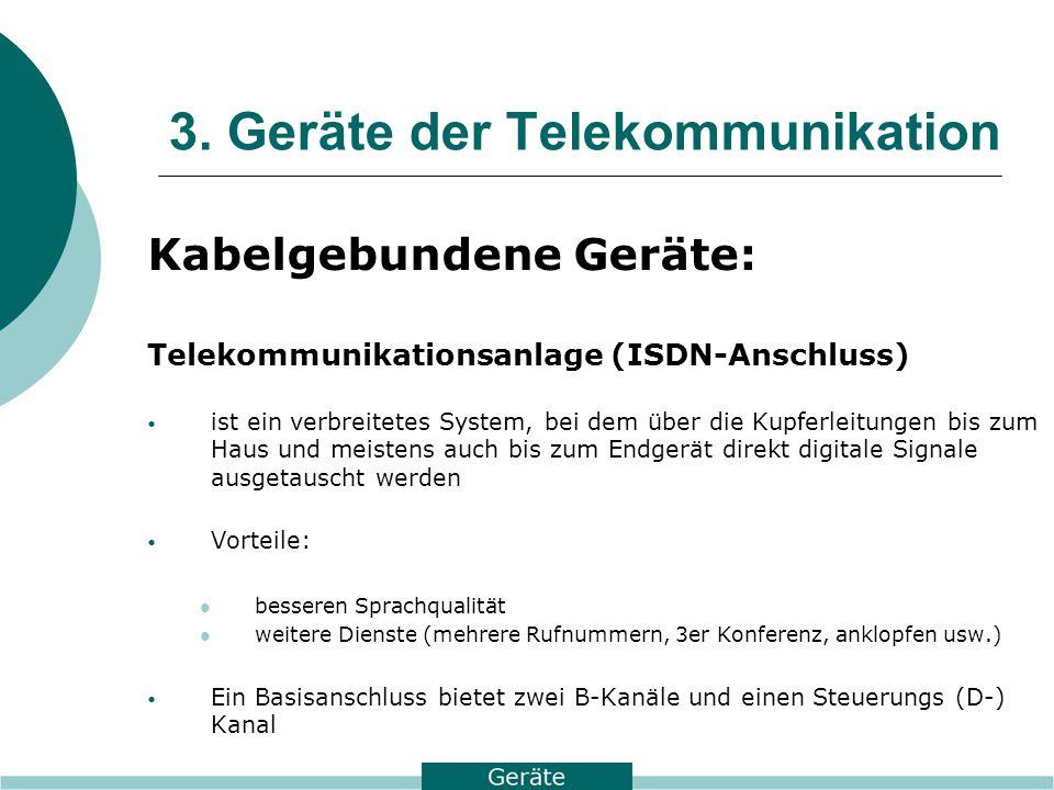 3. Geräte der Telekommunikation Kabelgebundene Geräte: Telekommunikationsanlage (ISDN-Anschluss) ist ein verbreitetes System, bei dem über die Kupferl