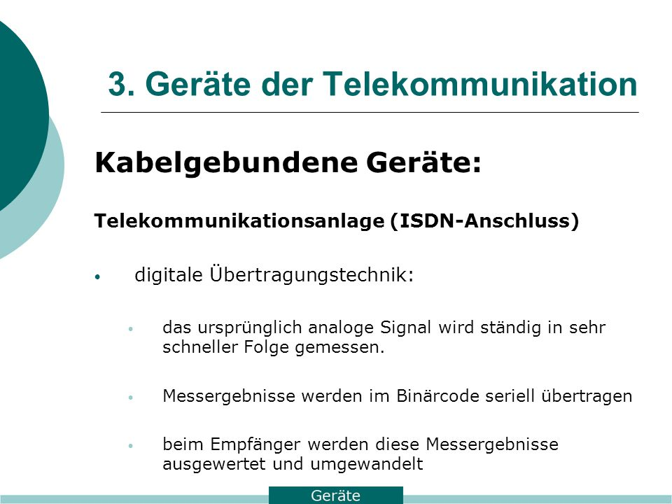 3. Geräte der Telekommunikation Kabelgebundene Geräte: Telekommunikationsanlage (ISDN-Anschluss) digitale Übertragungstechnik: das ursprünglich analog