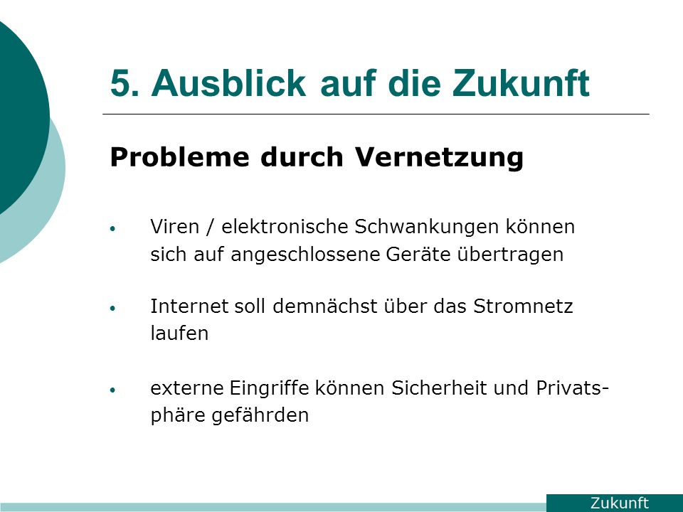 5. Ausblick auf die Zukunft Probleme durch Vernetzung Viren / elektronische Schwankungen können sich auf angeschlossene Geräte übertragen Internet sol