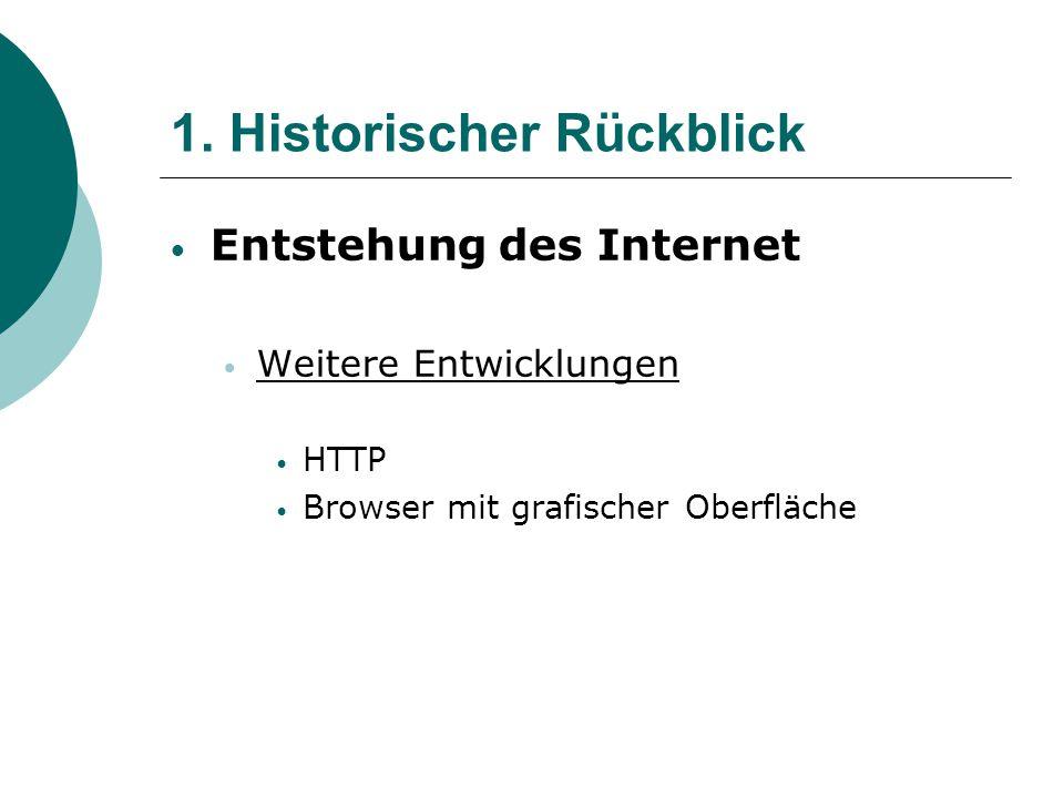 1. Historischer Rückblick Entstehung des Internet Weitere Entwicklungen HTTP Browser mit grafischer Oberfläche