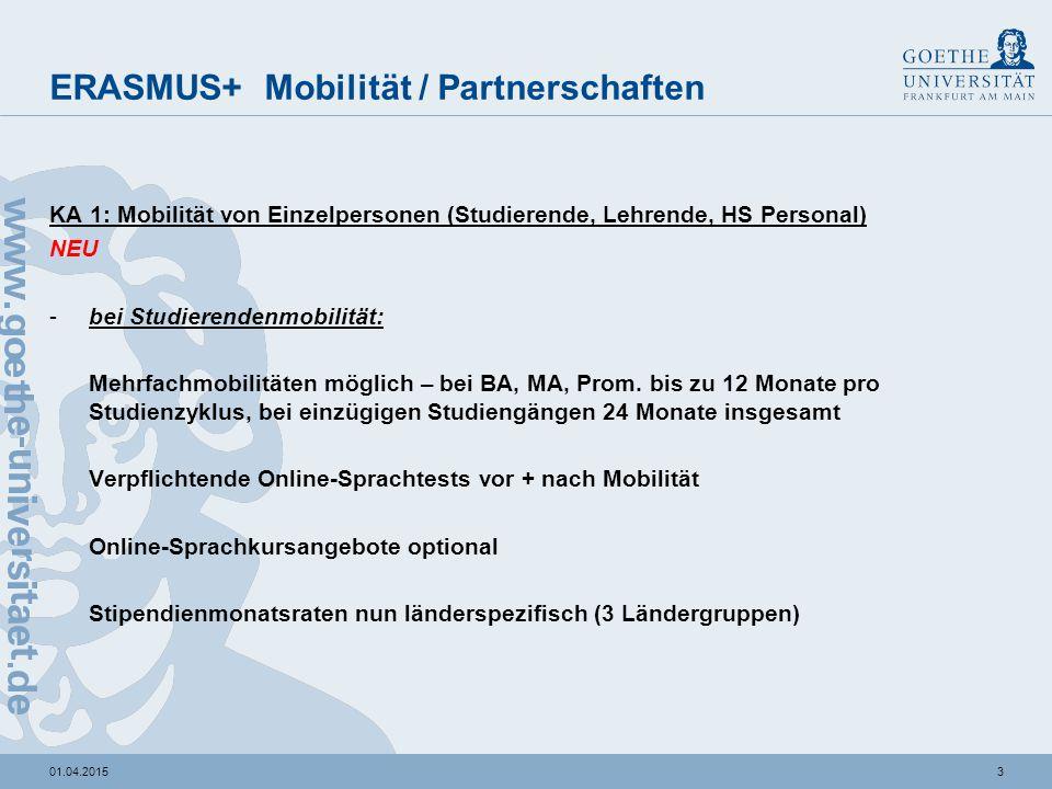 301.04.2015 ERASMUS+ Mobilität / Partnerschaften KA 1: Mobilität von Einzelpersonen (Studierende, Lehrende, HS Personal) NEU -bei Studierendenmobilitä