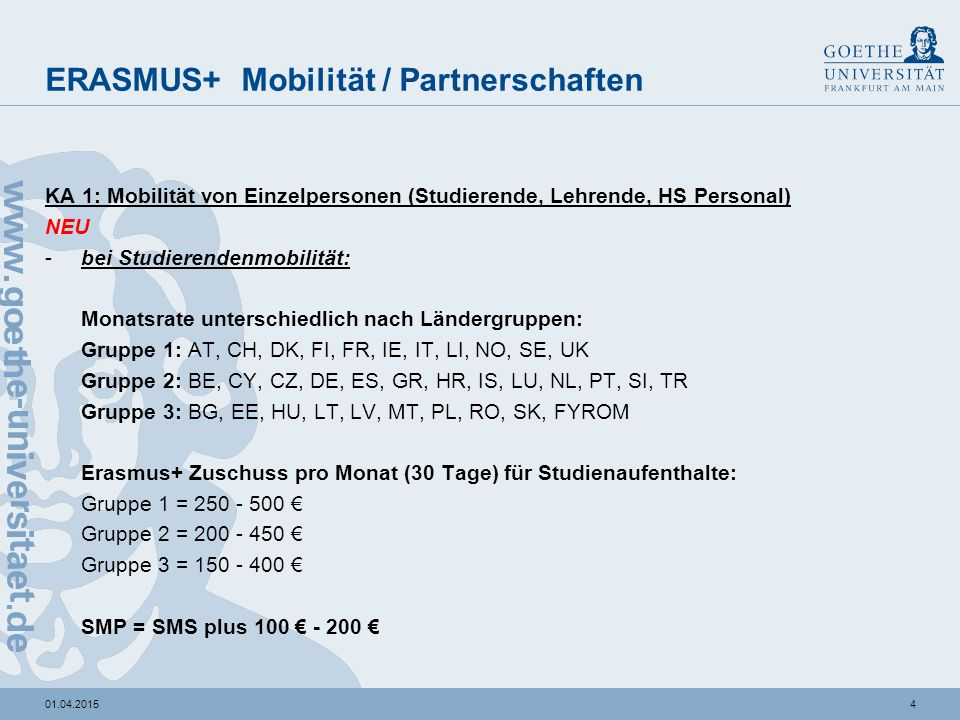 401.04.2015 ERASMUS+ Mobilität / Partnerschaften KA 1: Mobilität von Einzelpersonen (Studierende, Lehrende, HS Personal) NEU -bei Studierendenmobilitä