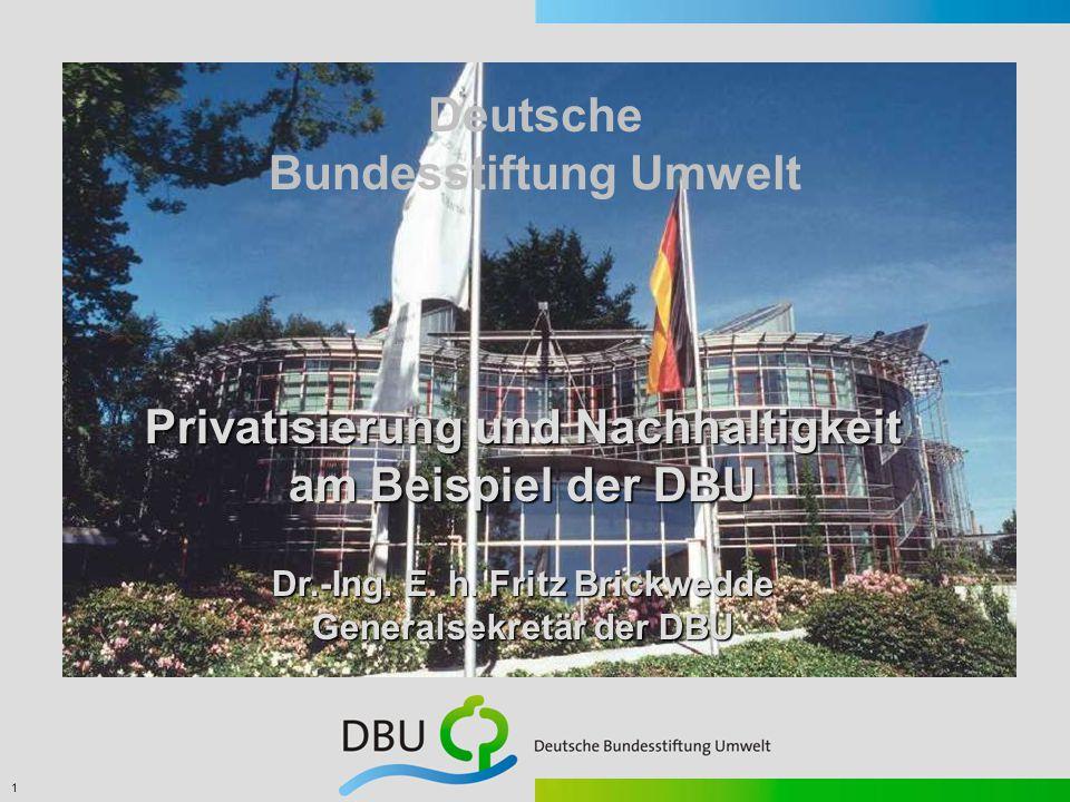 1 Deutsche Bundesstiftung Umwelt Privatisierung und Nachhaltigkeit am Beispiel der DBU Dr.-Ing.