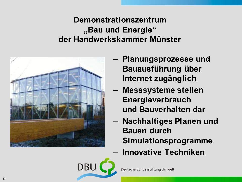 """17 Demonstrationszentrum """"Bau und Energie der Handwerkskammer Münster –Planungsprozesse und Bauausführung über Internet zugänglich –Messsysteme stellen Energieverbrauch und Bauverhalten dar –Nachhaltiges Planen und Bauen durch Simulationsprogramme –Innovative Techniken"""