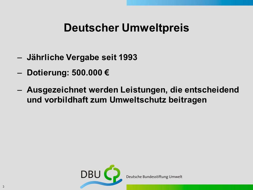 3 Deutscher Umweltpreis –Jährliche Vergabe seit 1993 –Dotierung: 500.000 € –Ausgezeichnet werden Leistungen, die entscheidend und vorbildhaft zum Umweltschutz beitragen