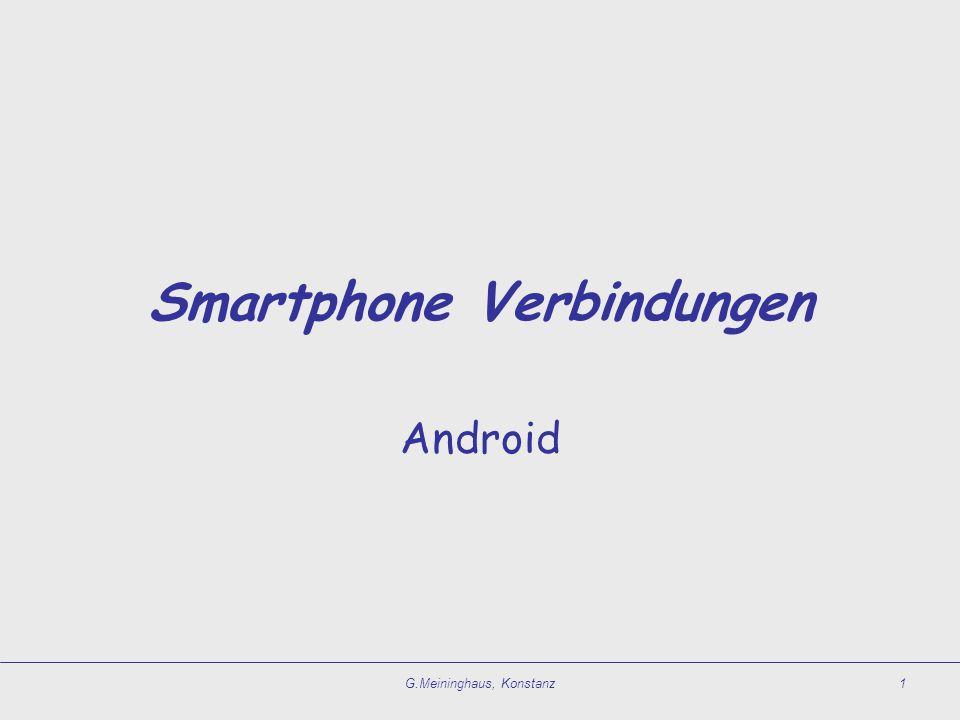 Verbindungen mit anderen Geräten (Auswahl) G.Meininghaus, Konstanz2 WLAN Internet Tethering Bluetooth USB Bluetooth Wi-Fi-direct USB Bluetooth Wi-Fi-direct