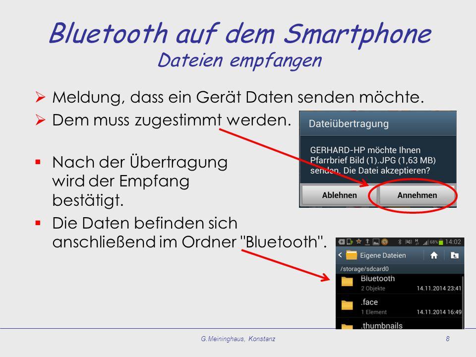 Bluetooth auf dem Smartphone Dateien empfangen  Meldung, dass ein Gerät Daten senden möchte.  Dem muss zugestimmt werden.  Nach der Übertragung wir