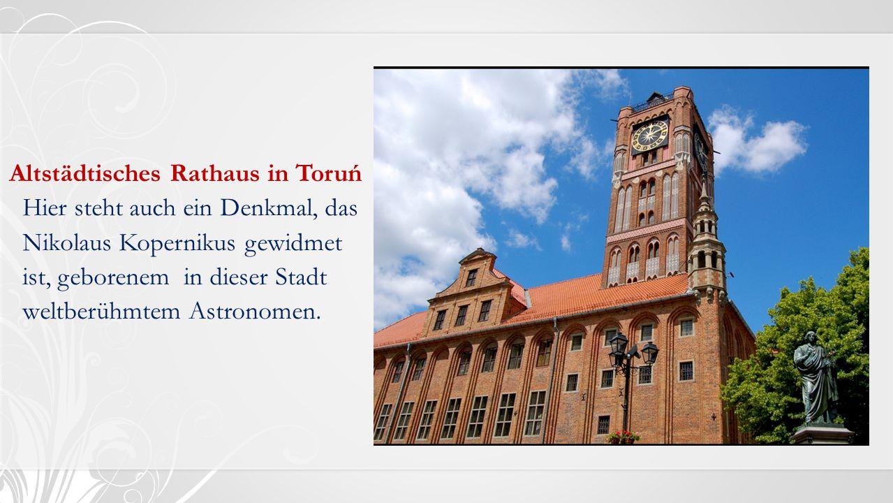 Altstädtisches Rathaus in Toruń Hier steht auch ein Denkmal, das Nikolaus Kopernikus gewidmet ist, geborenem in dieser Stadt weltberühmtem Astronomen.