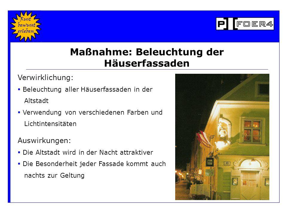 Auswirkungen:  Die Altstadt wird in der Nacht attraktiver  Die Besonderheit jeder Fassade kommt auch nachts zur Geltung Verwirklichung:  Beleuchtung aller Häuserfassaden in der Altstadt  Verwendung von verschiedenen Farben und Lichtintensitäten