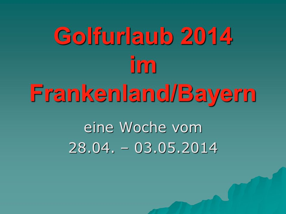 Golfurlaub 2014 im Frankenland/Bayern eine Woche vom 28.04. – 03.05.2014