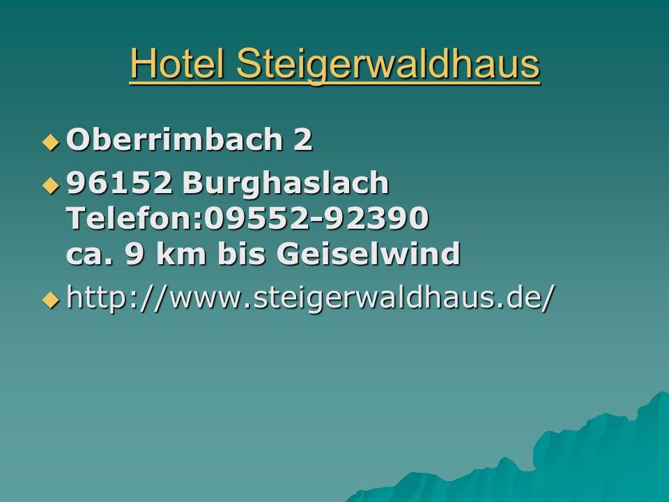 Hotel Steigerwaldhaus Hotel Steigerwaldhaus  Oberrimbach 2  96152 Burghaslach Telefon:09552-92390 ca.