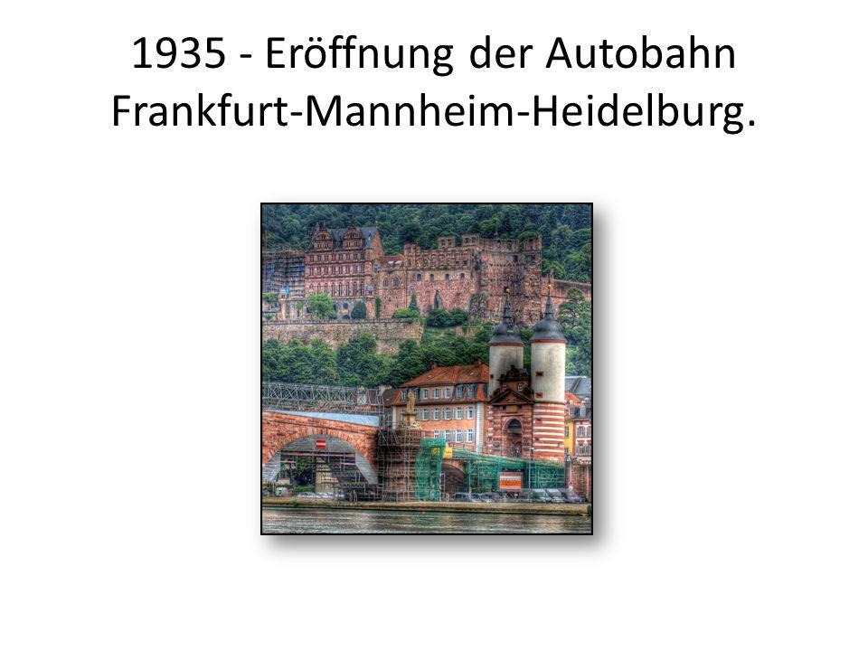 1935 - Eröffnung der Autobahn Frankfurt-Mannheim-Heidelburg.
