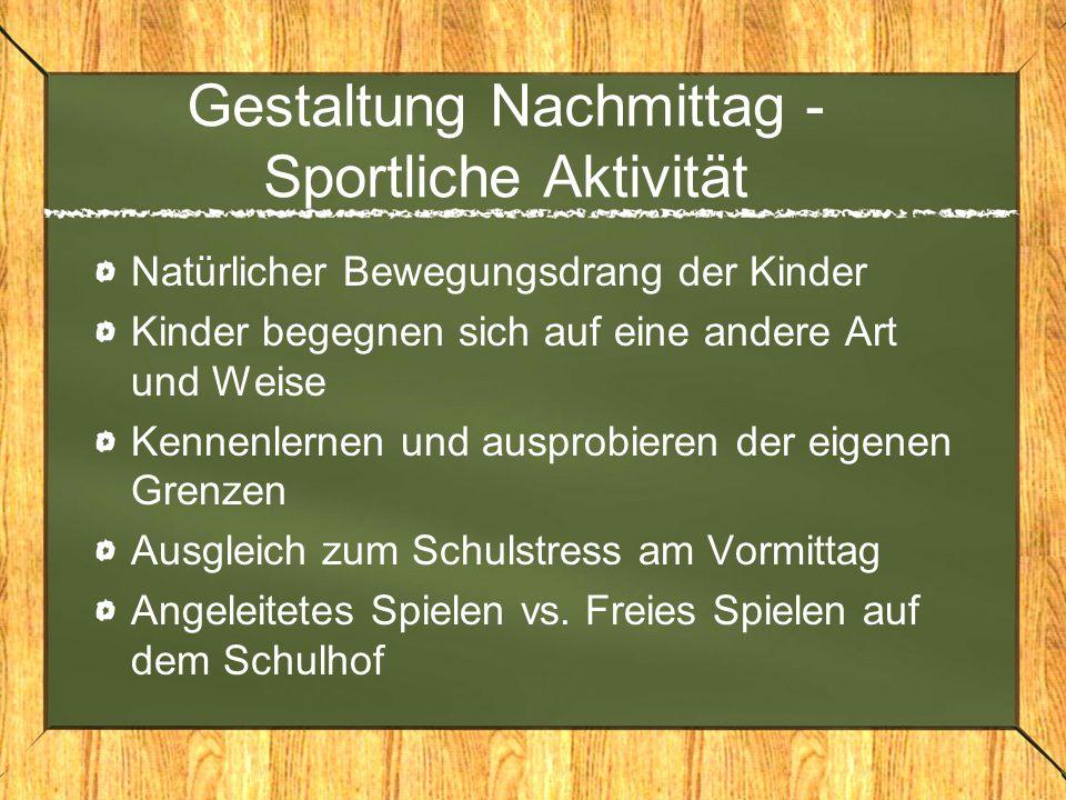 Gestaltung Nachmittag - Sportliche Aktivität Natürlicher Bewegungsdrang der Kinder Kinder begegnen sich auf eine andere Art und Weise Kennenlernen und