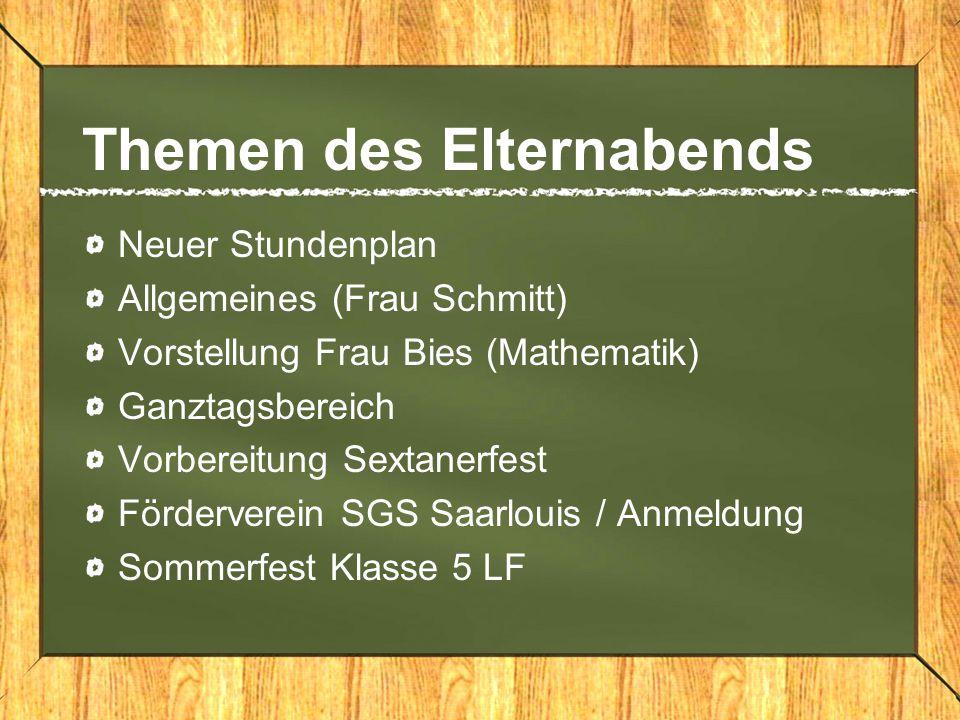 Themen des Elternabends Neuer Stundenplan Allgemeines (Frau Schmitt) Vorstellung Frau Bies (Mathematik) Ganztagsbereich Vorbereitung Sextanerfest Förd