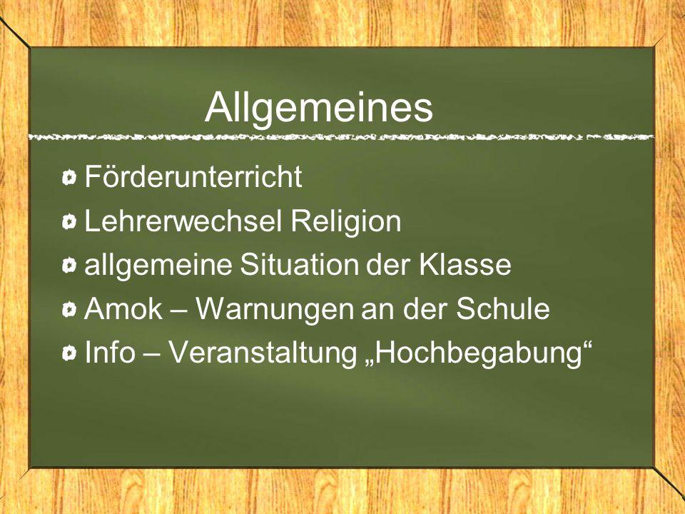 """Allgemeines Förderunterricht Lehrerwechsel Religion allgemeine Situation der Klasse Amok – Warnungen an der Schule Info – Veranstaltung """"Hochbegabung"""""""