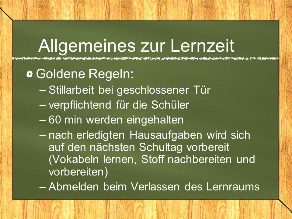 Allgemeines zur Lernzeit Goldene Regeln: –Stillarbeit bei geschlossener Tür –verpflichtend für die Schüler –60 min werden eingehalten –nach erledigten