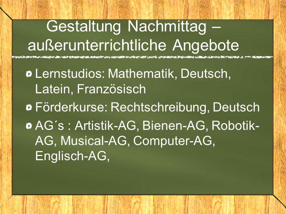 Gestaltung Nachmittag – außerunterrichtliche Angebote Lernstudios: Mathematik, Deutsch, Latein, Französisch Förderkurse: Rechtschreibung, Deutsch AG´s
