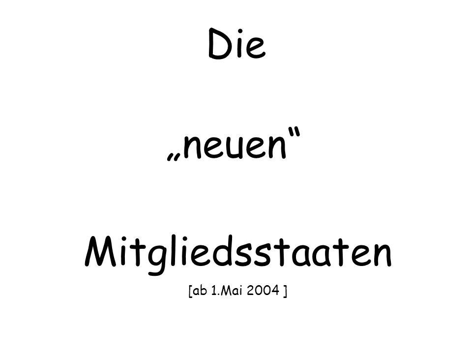 """Die """"neuen"""" Mitgliedsstaaten [ab 1.Mai 2004 ]"""