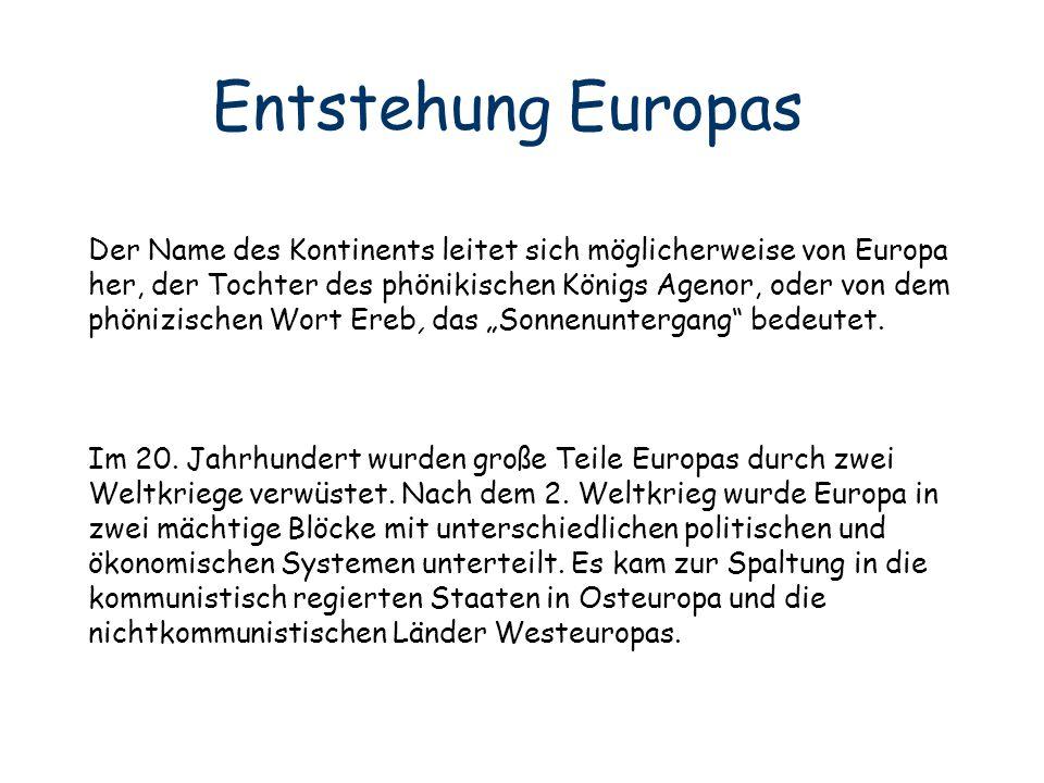 Entstehung Europas Der Name des Kontinents leitet sich möglicherweise von Europa her, der Tochter des phönikischen Königs Agenor, oder von dem phönizi