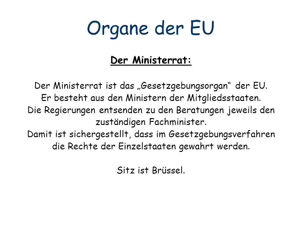 """Der Ministerrat: Der Ministerrat ist das """"Gesetzgebungsorgan"""" der EU. Er besteht aus den Ministern der Mitgliedsstaaten. Die Regierungen entsenden zu"""