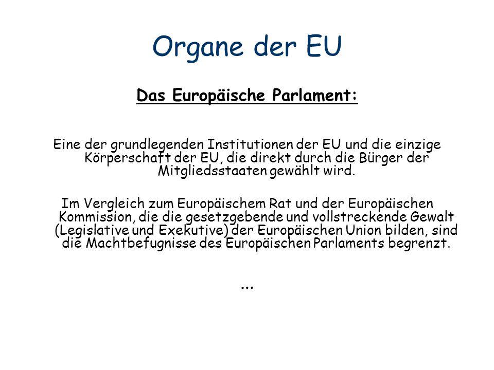 Organe der EU Das Europäische Parlament: Eine der grundlegenden Institutionen der EU und die einzige Körperschaft der EU, die direkt durch die Bürger