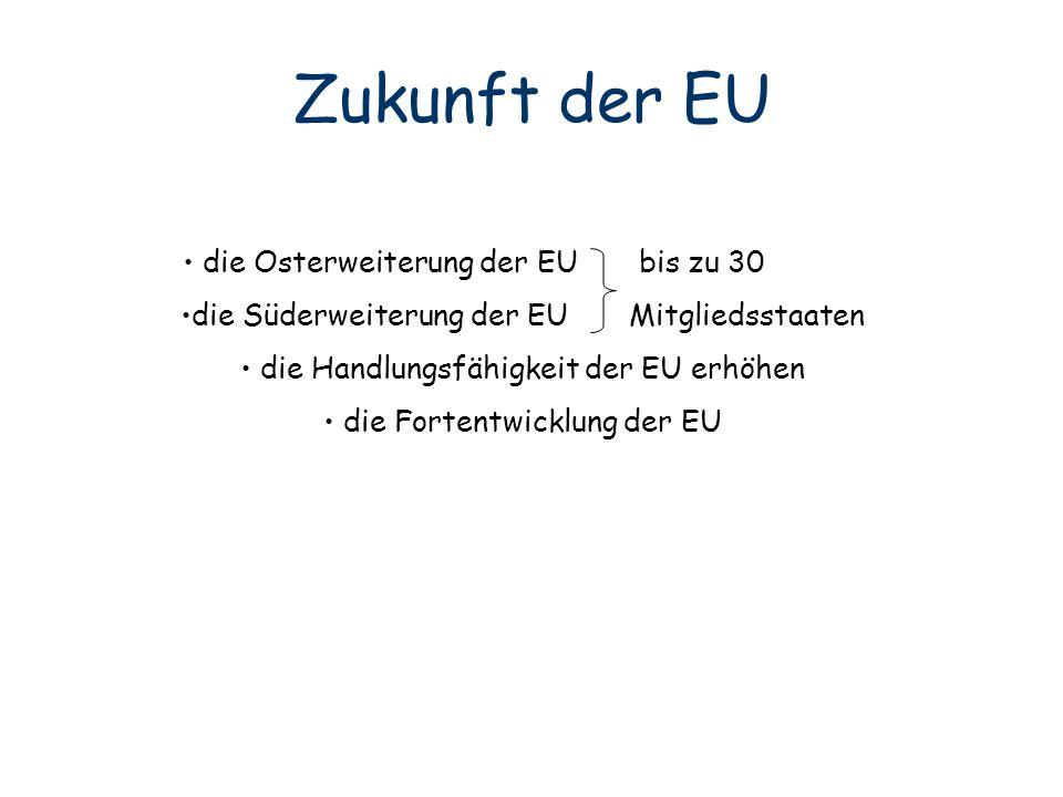 Zukunft der EU die Osterweiterung der EU bis zu 30 jh llkjl die Süderweiterung der EU Mitgliedsstaaten die Handlungsfähigkeit der EU erhöhen die Forte
