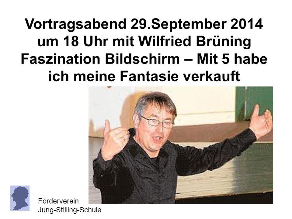 Vortragsabend 29.September 2014 um 18 Uhr mit Wilfried Brüning Faszination Bildschirm – Mit 5 habe ich meine Fantasie verkauft Förderverein Jung-Still