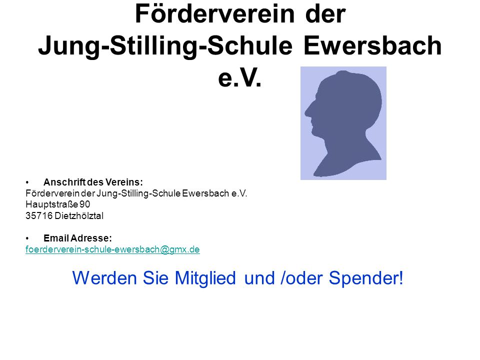 Förderverein der Jung-Stilling-Schule Ewersbach e.V. Anschrift des Vereins: Förderverein der Jung-Stilling-Schule Ewersbach e.V. Hauptstraße 90 35716