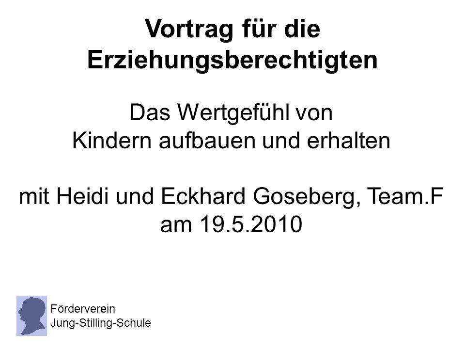 Das Wertgefühl von Kindern aufbauen und erhalten mit Heidi und Eckhard Goseberg, Team.F am 19.5.2010 Vortrag für die Erziehungsberechtigten Fördervere