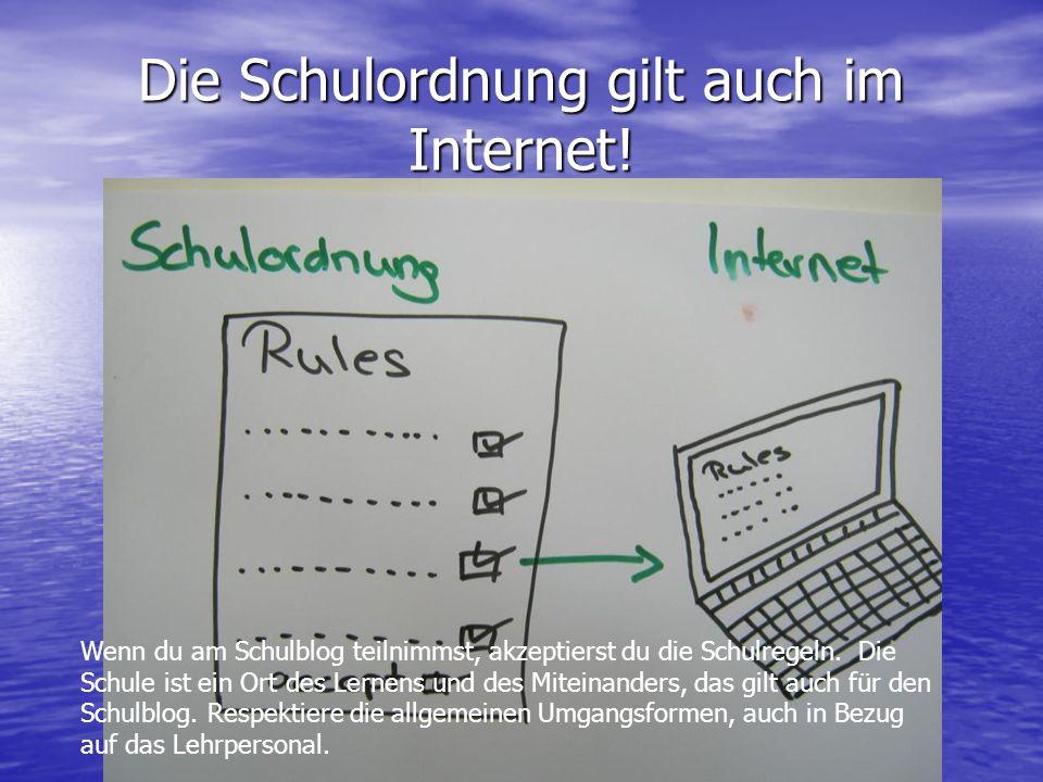 Die Schulordnung gilt auch im Internet! Wenn du am Schulblog teilnimmst, akzeptierst du die Schulregeln. Die Schule ist ein Ort des Lernens und des Mi