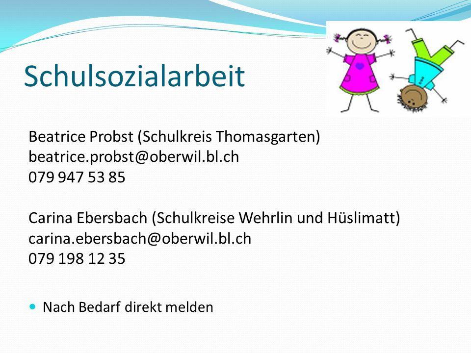 Schulsozialarbeit Beatrice Probst (Schulkreis Thomasgarten) beatrice.probst@oberwil.bl.ch 079 947 53 85 Carina Ebersbach (Schulkreise Wehrlin und Hüsl