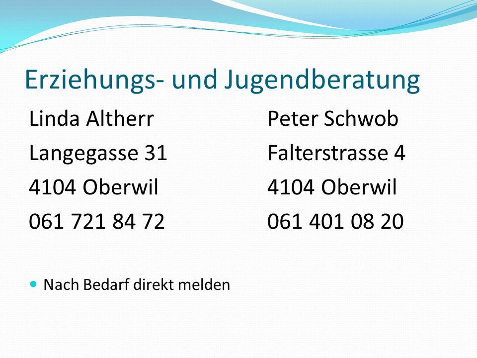 Erziehungs- und Jugendberatung Linda AltherrPeter Schwob Langegasse 31Falterstrasse 44104 Oberwil 061 721 84 72061 401 08 20 Nach Bedarf direkt melden