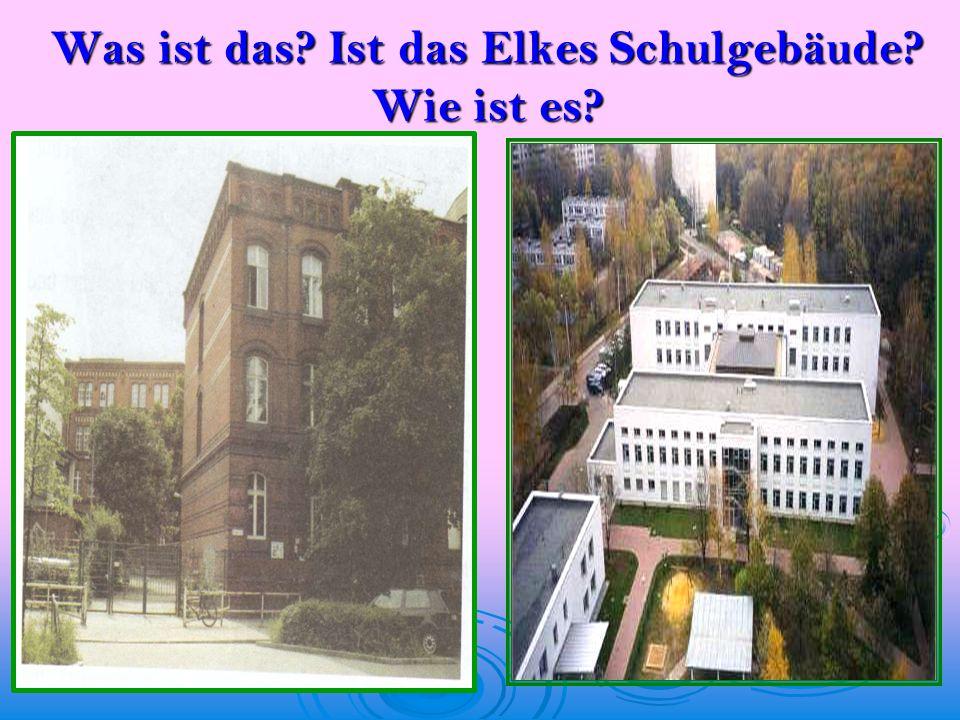 Was ist das? Ist das Elkes Schulgebäude? Wie ist es?