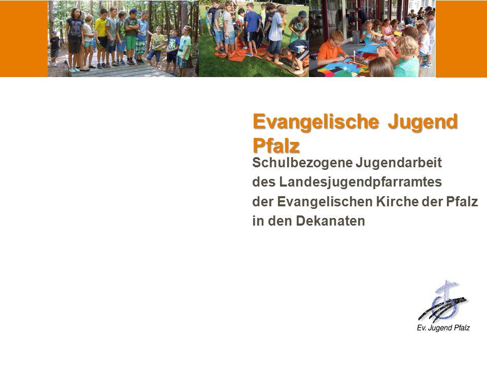 Evangelische Jugend Pfalz Schulbezogene Jugendarbeit des Landesjugendpfarramtes der Evangelischen Kirche der Pfalz in den Dekanaten