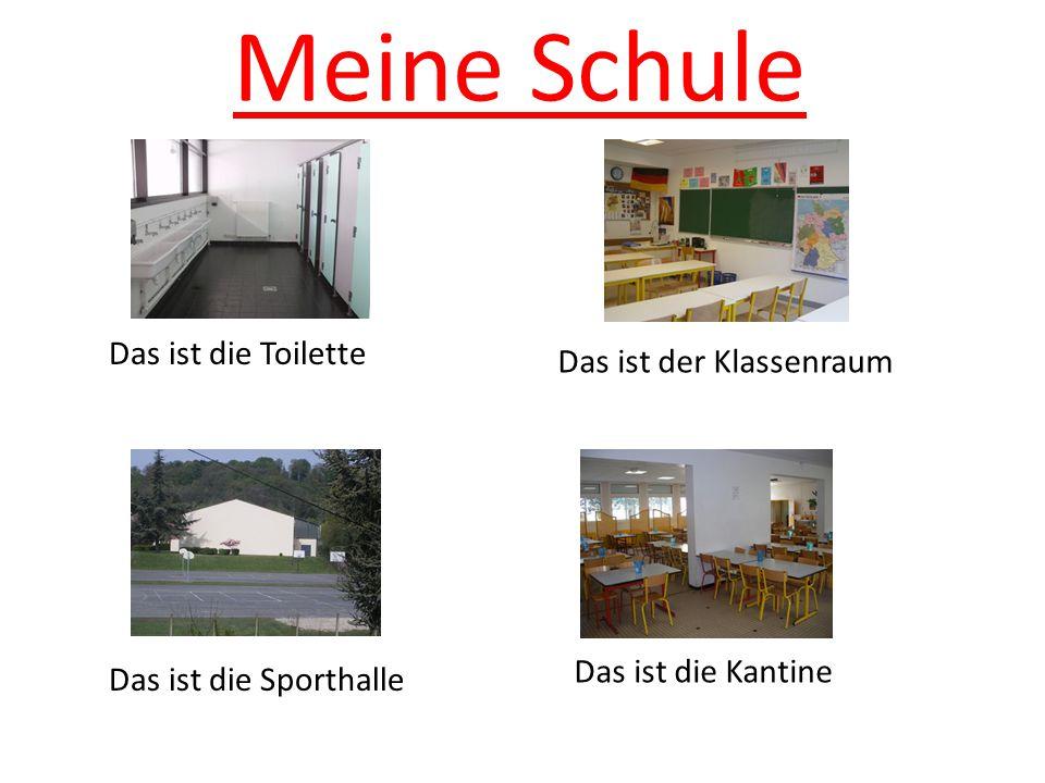 Meine Schule Das ist die Toilette Das ist der Klassenraum Das ist die Sporthalle Das ist die Kantine