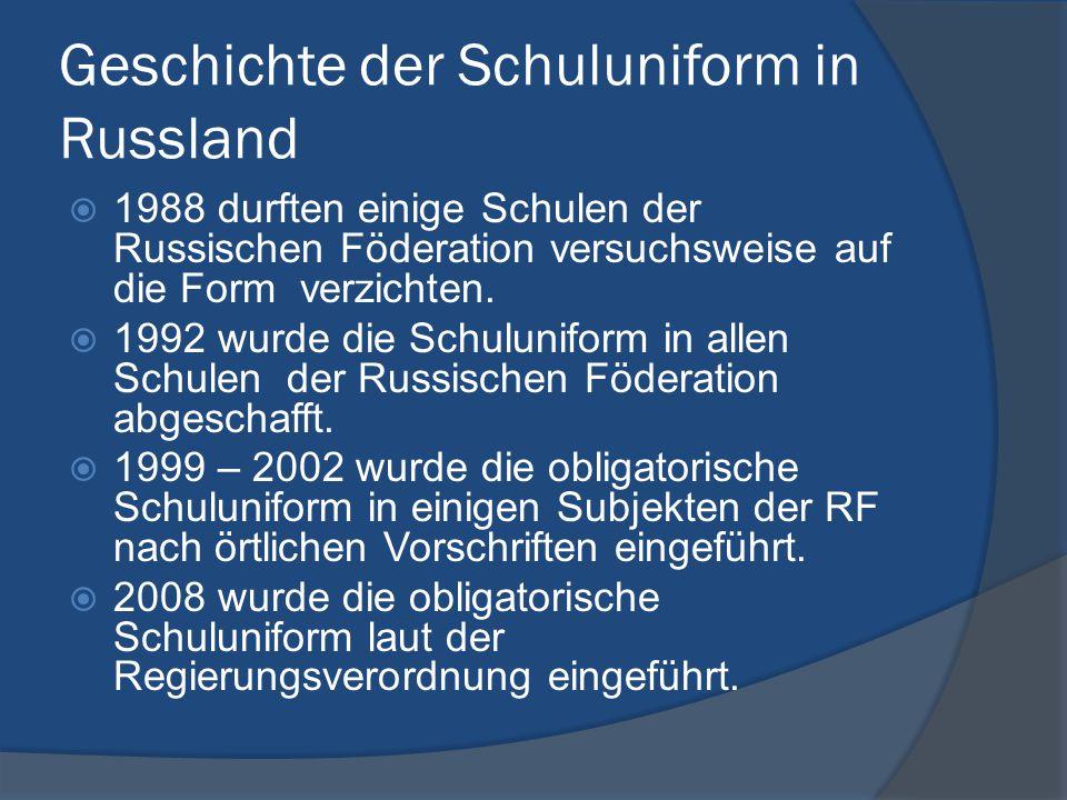Geschichte der Schuluniform in Russland  1988 durften einige Schulen der Russischen Föderation versuchsweise auf die Form verzichten.  1992 wurde di