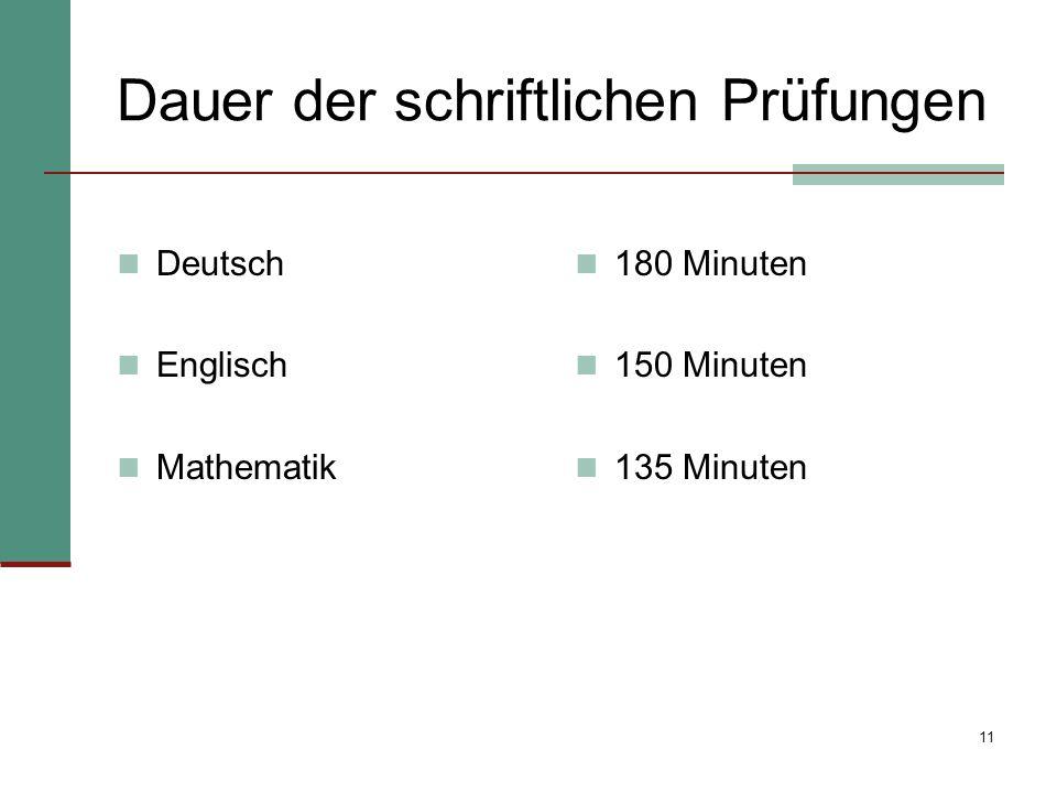 11 Dauer der schriftlichen Prüfungen Deutsch Englisch Mathematik 180 Minuten 150 Minuten 135 Minuten