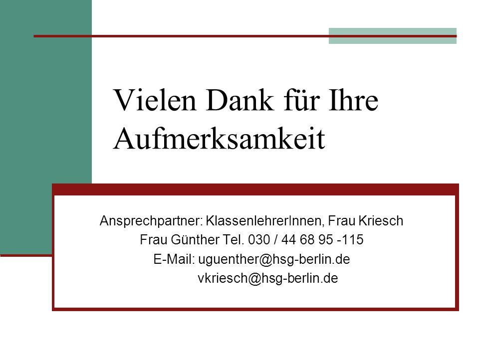 Vielen Dank für Ihre Aufmerksamkeit Ansprechpartner: KlassenlehrerInnen, Frau Kriesch Frau Günther Tel. 030 / 44 68 95 -115 E-Mail: uguenther@hsg-berl