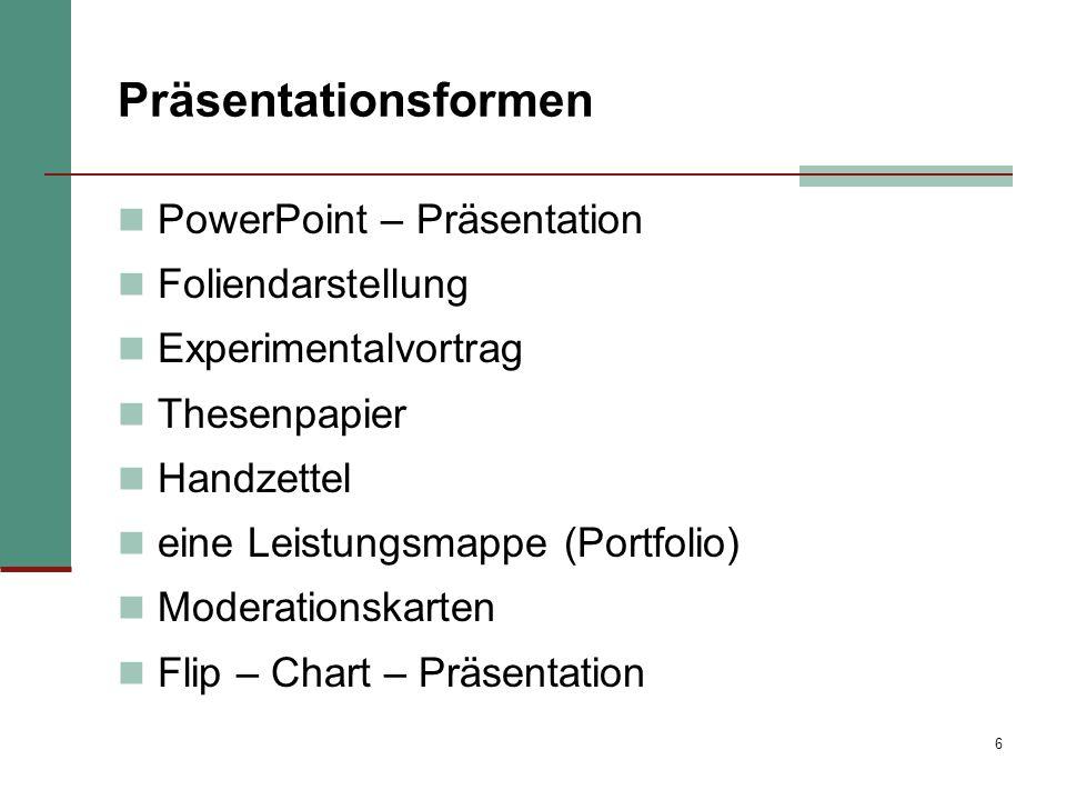 6 Präsentationsformen PowerPoint – Präsentation Foliendarstellung Experimentalvortrag Thesenpapier Handzettel eine Leistungsmappe (Portfolio) Moderati