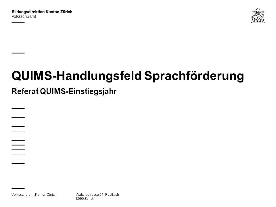 Volksschulamt Kanton ZürichWalchestrasse 21, Postfach 8090 Zürich QUIMS-Handlungsfeld Sprachförderung Referat QUIMS-Einstiegsjahr