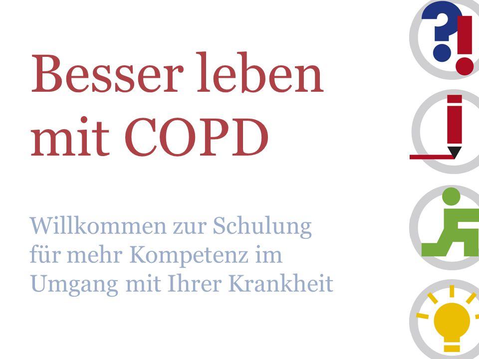 Besser leben mit COPD Willkommen zur Schulung für mehr Kompetenz im Umgang mit Ihrer Krankheit