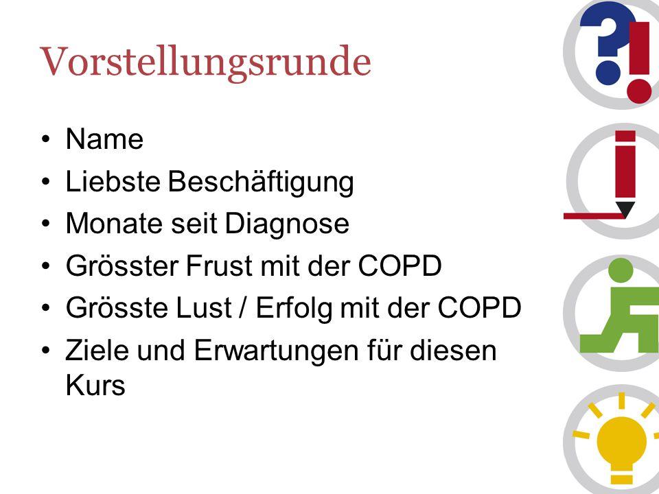 Vorstellungsrunde Name Liebste Beschäftigung Monate seit Diagnose Grösster Frust mit der COPD Grösste Lust / Erfolg mit der COPD Ziele und Erwartungen für diesen Kurs