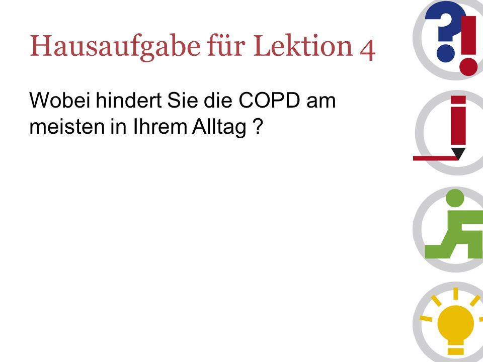 Hausaufgabe für Lektion 4 Wobei hindert Sie die COPD am meisten in Ihrem Alltag ?