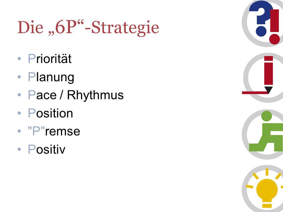 "Die "" 6P -Strategie Priorität Planung Pace / Rhythmus Position P remse Positiv"