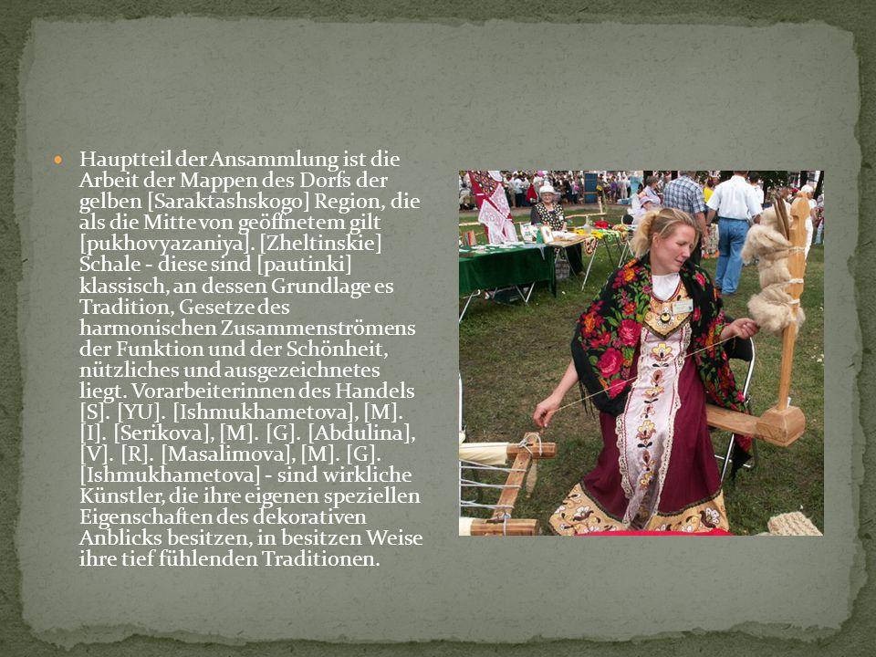 Hauptteil der Ansammlung ist die Arbeit der Mappen des Dorfs der gelben [Saraktashskogo] Region, die als die Mitte von geöffnetem gilt [pukhovyazaniya