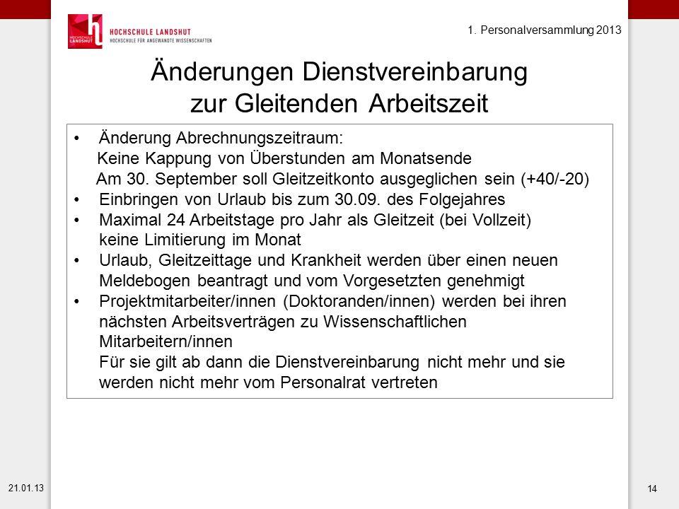 1. Personalversammlung 2013 21.01.13 14 Änderungen Dienstvereinbarung zur Gleitenden Arbeitszeit Änderung Abrechnungszeitraum: Keine Kappung von Übers