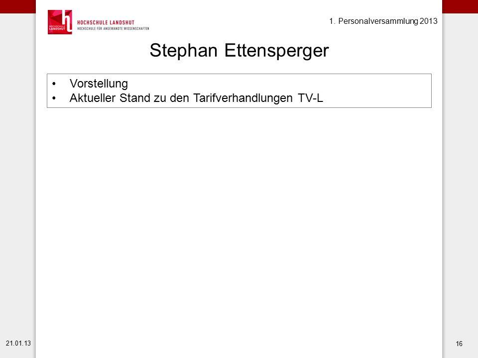 1. Personalversammlung 2013 21.01.13 16 Stephan Ettensperger Vorstellung Aktueller Stand zu den Tarifverhandlungen TV-L