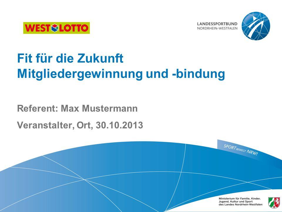 Referent: Max Mustermann Veranstalter, Ort, 30.10.2013 Fit für die Zukunft Mitgliedergewinnung und -bindung