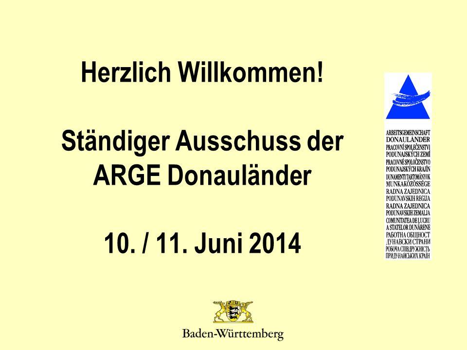 Herzlich Willkommen! Ständiger Ausschuss der ARGE Donauländer 10. / 11. Juni 2014